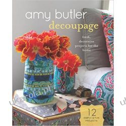 Amy Butler Decoupage: Fresh, Decorative Projects for the Home Pozostałe