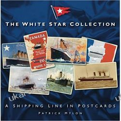 The White Star Collection: A Shipping Line in Postcards Pozostałe