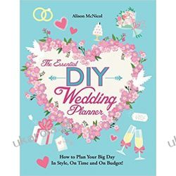 The Essential DIY Wedding Planner: How to Plan Your Big Day In Style, On Time and On Budget! Pozostałe