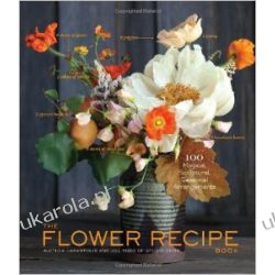 The Flower Recipe Book, 125 Step-by-Step Arrangements for Everyday Occasions Pozostałe