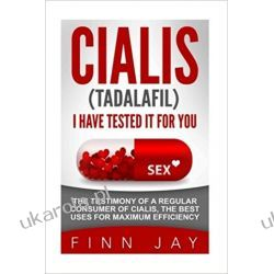 CIALIS (Tadalafil), I HAVE TESTED IT FOR YOU!: The testimony of a regular consumer of CIALIS, the best uses for maximum efficiency Książki obcojęzyczne