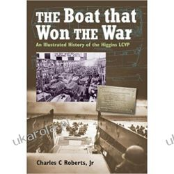 The Boat That Won the War: An Illustrated History of the Higgins Lcvp Fortyfikacje