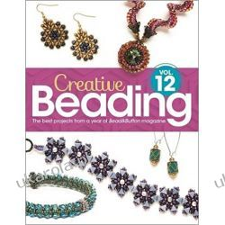 Creative Beading Vol. 12: The best projects from a year of Bead&Button magazine Rękodzieło, biżuteria, szycie