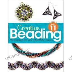 Creative Beading Vol. 11: The best projects from a year of Bead&Button magazine Rękodzieło, biżuteria, szycie