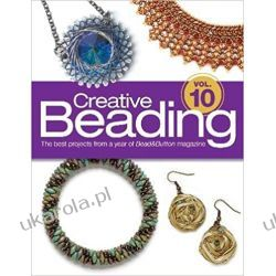 Creative Beading Vol. 10: The Best Projects From a Year of Bead&Button Magazine Rękodzieło, biżuteria, szycie