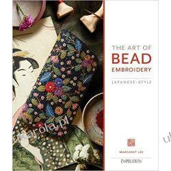 The Art of Bead Embroidery: Japanese Style Rękodzieło, biżuteria, szycie