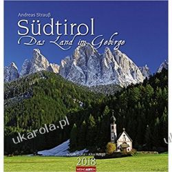 Kalendarz Południowy Tyrol 2018 South Tirol - The land in the mountains Calendar