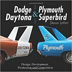 Dodge Daytona and Plymouth Superbird: Design, Development, Production and Competition Lotnictwo