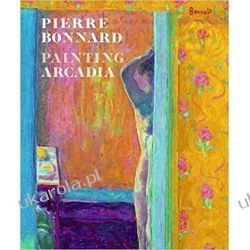 Pierre Bonnard: Painting Arcadia Pozostałe