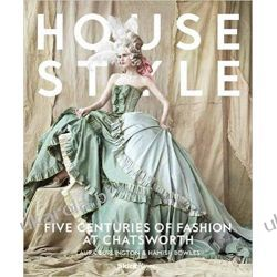 House Style: Five Centuries of Fashion at Chatsworth, Home to the Devonshires