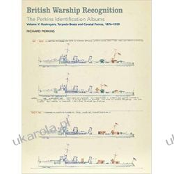 British Warship Recognition: the Perkins Identification Albums: Volume V: Destroyers, Torpedo Boats and Coastal Forces, 1876-1939: 5 Książki obcojęzyczne