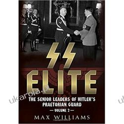SS Elite - The Senior Leaders of Hitler's Praetorian Guard: 2 Historyczne