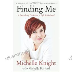 Finding Me: A Decade of Darkness, a Life Reclaimed: A Memoir of the Cleveland Kidnappings Biografie, wspomnienia