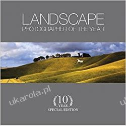 Landscape Photographer of the Year: 10 Year Special Edition Sztuka, malarstwo i rzeźba