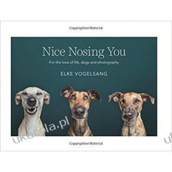 Nice Nosing You: For the Love of Life, Dogs and Photography Fotografia, edycja zdjęć