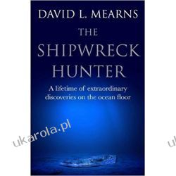 The Shipwreck Hunter: A lifetime of extraordinary discoveries on the ocean floor Pozostałe