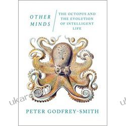 Other Minds: The Octopus and the Evolution of Intelligent Life Pozostałe