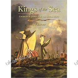 Kings of the Sea: Charles II, James II and the Royal Navy Po angielsku