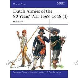 Dutch Armies of the 80 Years' War 1568-1648 (1): Infantry Po angielsku