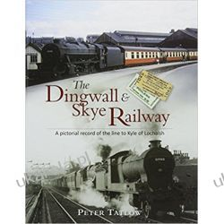 The Dingwall & Skye Railway: A Pictorial Record of the Line to Kyle of Lochalsh Po angielsku