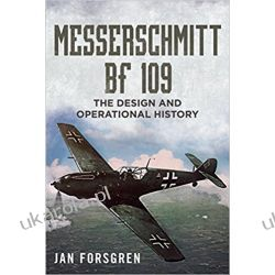 Messerschmitt BF 109: The Design and Operational History Pozostałe