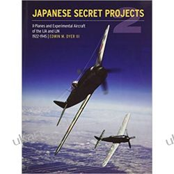 Japanese Secret Projects: Experimental Aircraft of the IJA and IJN 1922-1945 Book 2 Historyczne