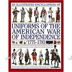 An Illustrated Encyclopedia of Uniforms of the American War of Independence 1775-1783 Politycy