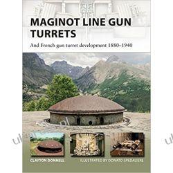 Maginot Line Gun Turrets: And French gun turret development 1880–1940 (New Vanguard) Fortyfikacje