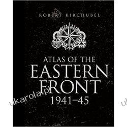 Atlas of the Eastern Front: 1941-45 Robert Kirchubel  Kampanie i bitwy