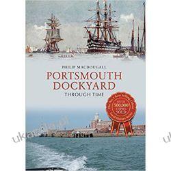 Portsmouth Dockyard Through Time Philip MacDougall  Kalendarze ścienne