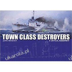 Town Class Destroyers: A Critical Assessment Military & Naval Ships Książki i Komiksy