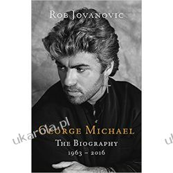 George Michael: The biography Rob Jovanovic  Literatura piękna, popularna i faktu