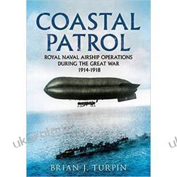 Coastal Patrol: Royal Navy Airship Operations During the Great War 1914-1918 Brian J. Turpin  Kalendarze ścienne