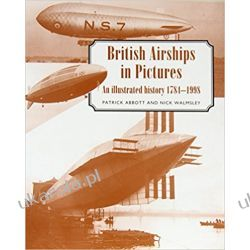 British Airships in Pictures: An Illustrated History 1784-1998 Książki naukowe i popularnonaukowe