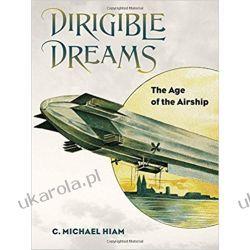 Dirigible Dreams C. Michael Hiam  Książki naukowe i popularnonaukowe