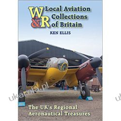 Local Aviation Collections of Britain: The UK's Regional Aeronautical Treasures Historyczne