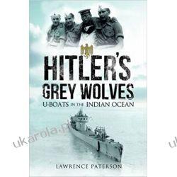 Hitler's Grey Wolves: U-Boats in the Indian Ocean  Książki naukowe i popularnonaukowe