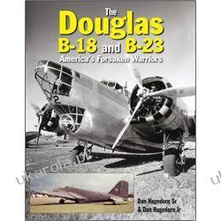 The Douglas B-18 and B-23: America's Forsaken Warriors  Książki naukowe i popularnonaukowe
