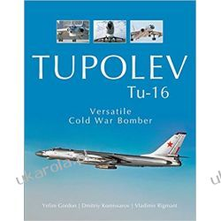Tupolev Tu-16: Versatile Cold War Bomber Książki naukowe i popularnonaukowe
