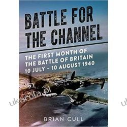 Battle for the Channel: The First Month of the Battle of Britain 10 July - 10 August 1940 Książki naukowe i popularnonaukowe