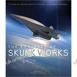 The Projects of Skunk Works: 75 Years of Lockheed Martin's Advanced Development Programs Książki naukowe i popularnonaukowe