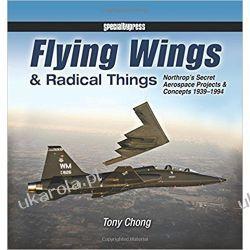 Flying Wings & Radical Things: Northrop's Secret Aerospace Projects & Concepts 1939-1994 Książki naukowe i popularnonaukowe
