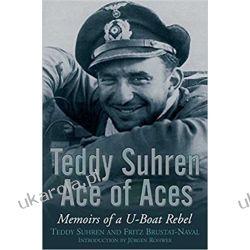 Teddy Suhren Ace of Aces: Memoirs of a U-Boat Rebel Książki naukowe i popularnonaukowe