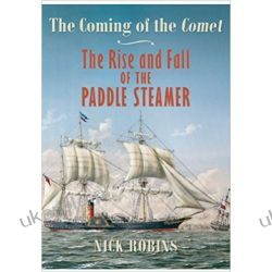 The Coming of the Comet: The Rise and Fall of the Paddle Steamer Książki naukowe i popularnonaukowe
