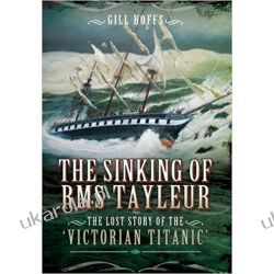 The Sinking of RMS Tayleur: The Lost Story of the Victorian Titanic Książki naukowe i popularnonaukowe