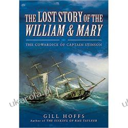 The Lost Story of the William and Mary: The Cowardice of Captain Stinson Książki naukowe i popularnonaukowe