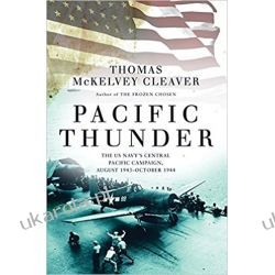 Pacific Thunder: The US Navy's Central Pacific Campaign, August 1943-October 1944 Książki naukowe i popularnonaukowe