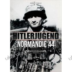 Hitlerjugend - Normandie 44: Témoignages (French) Pierre Tiquet  Kampanie i bitwy