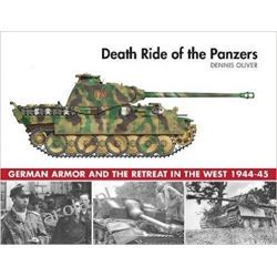 Death Ride of the Panzers: German Armor and the Retreat in the West, 1944-45 Dennis Oliver  Książki naukowe i popularnonaukowe