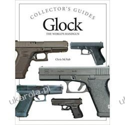 Glock: The World's Handgun (Collector's Guide) Chris McNab  Książki naukowe i popularnonaukowe